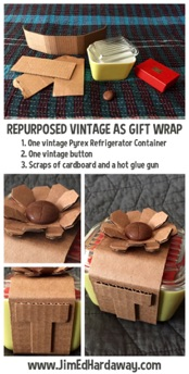 Repurposed Vintage As Gift Wrap. I picked this vintage Pyrex refrigerator container and button for $9 to gift some earrings in. With some cardboard scraps and hot glue you've got something much better than a gift bag and tissue that'd be thrown away!