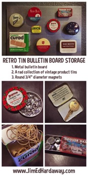 Retro Tin Bulletin Board Storage. You're out picking and they are lying in wait in random cabinets—those fun product tins from yesteryears. Why not put them to good use and enjoy them on display?